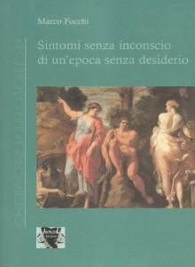 Sintomi senza inconscio di un'epoca senza desiderio di Marco Focchi