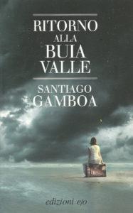 Il Ritorno alla buia valle, una bella avventura romanzata dello scrittore colombiano Santiago Gamboa