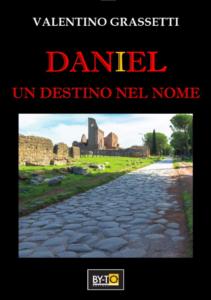 """""""Daniel un destino nel nome"""", un avvincente romanzo storico di Valentino Grassetti"""
