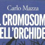 Il cromosoma dell'orchidea, un libro tutto da leggere di Carlo Mazza