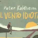 Il vento idiota, un bel viaggio nell'ultimo romanzo di Peter Kaldheim