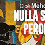 Nulla si perde, un altro interessante romanzo di Cloé Mehdi